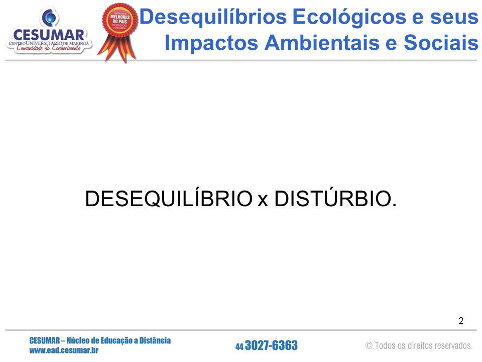 2 Desequilíbrios Ecológicos e seus Impactos Ambientais e Sociais DESEQUILÍBRIO x DISTÚRBIO.
