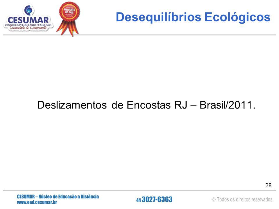 28 Desequilíbrios Ecológicos Deslizamentos de Encostas RJ – Brasil/2011.