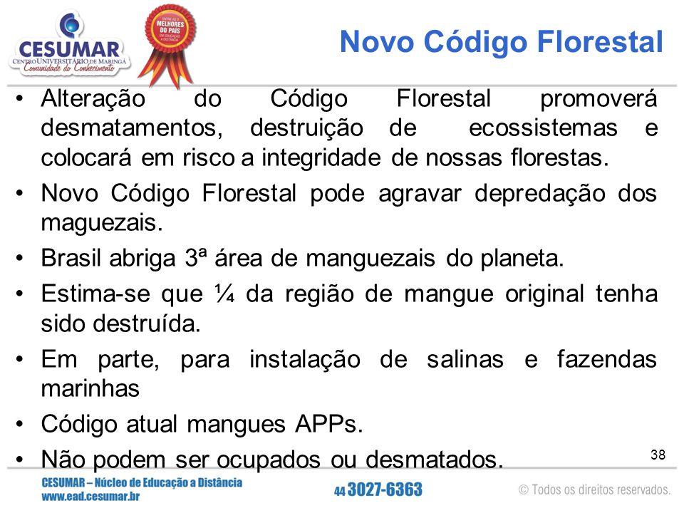 38 Novo Código Florestal Alteração do Código Florestal promoverá desmatamentos, destruição de ecossistemas e colocará em risco a integridade de nossas