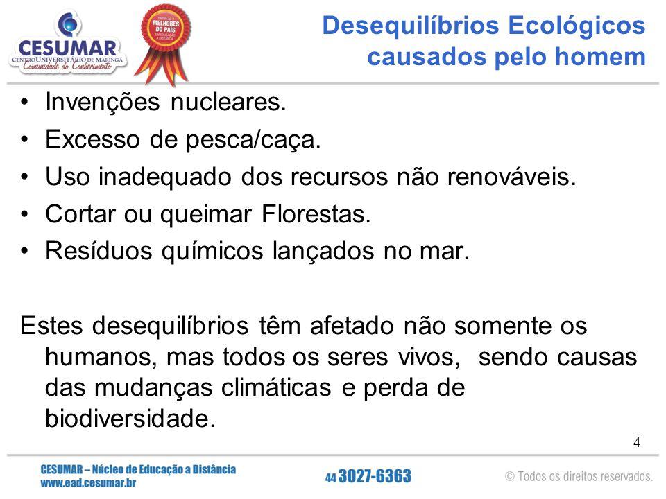 4 Desequilíbrios Ecológicos causados pelo homem Invenções nucleares. Excesso de pesca/caça. Uso inadequado dos recursos não renováveis. Cortar ou quei