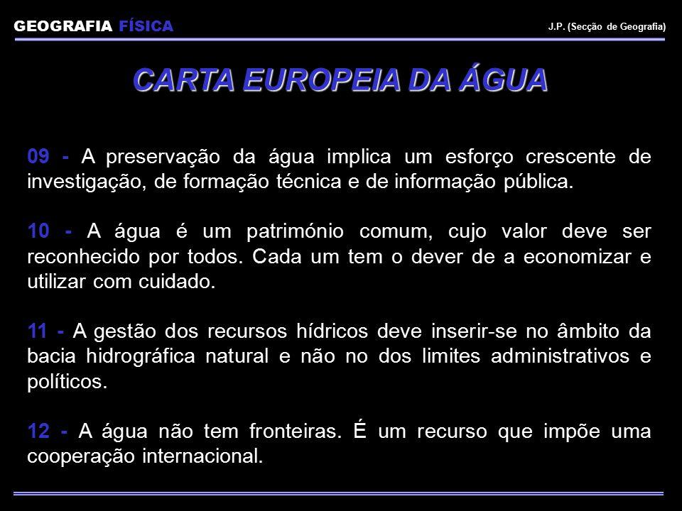 GEOGRAFIA FÍSICA J.P. (Secção de Geografia) CARTA EUROPEIA DA ÁGUA 09 - A preservação da água implica um esforço crescente de investigação, de formaçã
