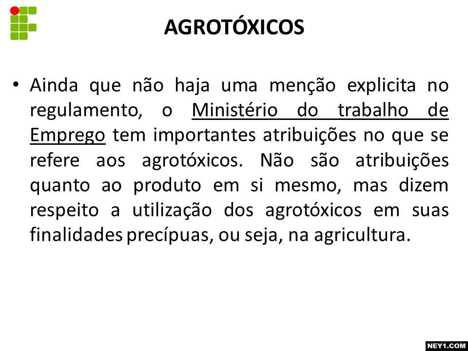 Ainda que não haja uma menção explicita no regulamento, o Ministério do trabalho de Emprego tem importantes atribuições no que se refere aos agrotóxicos.