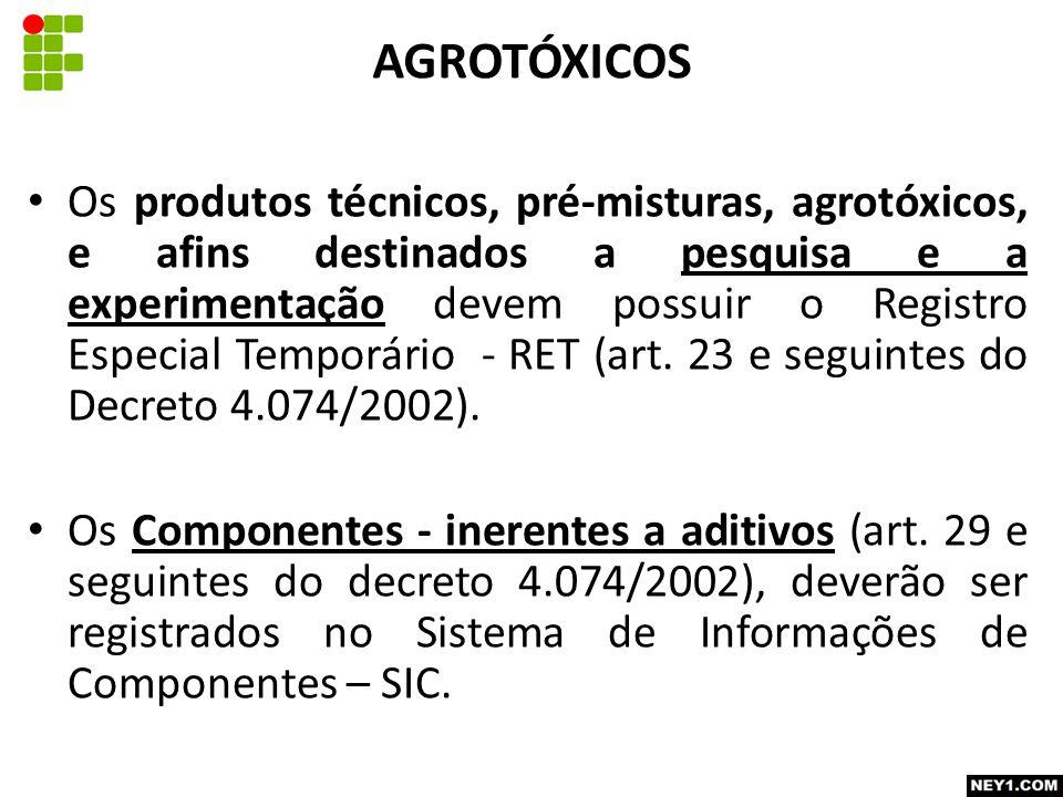 Os produtos técnicos, pré-misturas, agrotóxicos, e afins destinados a pesquisa e a experimentação devem possuir o Registro Especial Temporário - RET (art.