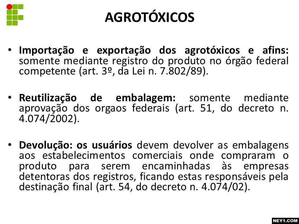 Importação e exportação dos agrotóxicos e afins: somente mediante registro do produto no órgão federal competente (art.