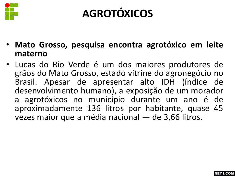 Mato Grosso, pesquisa encontra agrotóxico em leite materno Lucas do Rio Verde é um dos maiores produtores de grãos do Mato Grosso, estado vitrine do agronegócio no Brasil.