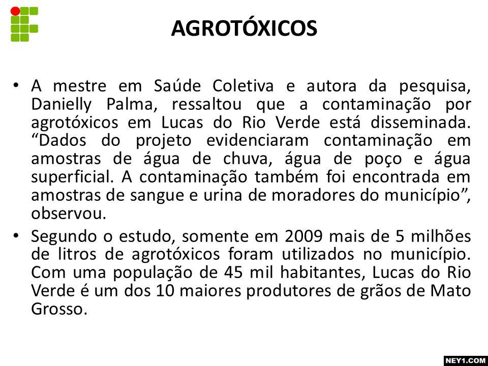 A mestre em Saúde Coletiva e autora da pesquisa, Danielly Palma, ressaltou que a contaminação por agrotóxicos em Lucas do Rio Verde está disseminada.