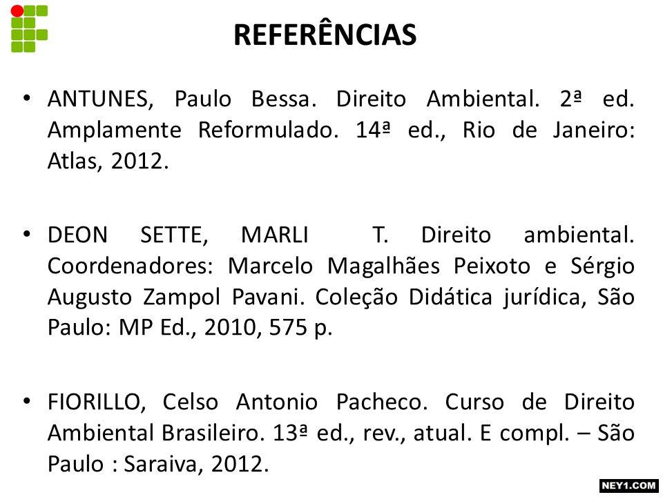REFERÊNCIAS ANTUNES, Paulo Bessa.Direito Ambiental.