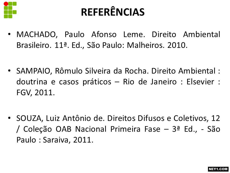 REFERÊNCIAS MACHADO, Paulo Afonso Leme.Direito Ambiental Brasileiro.
