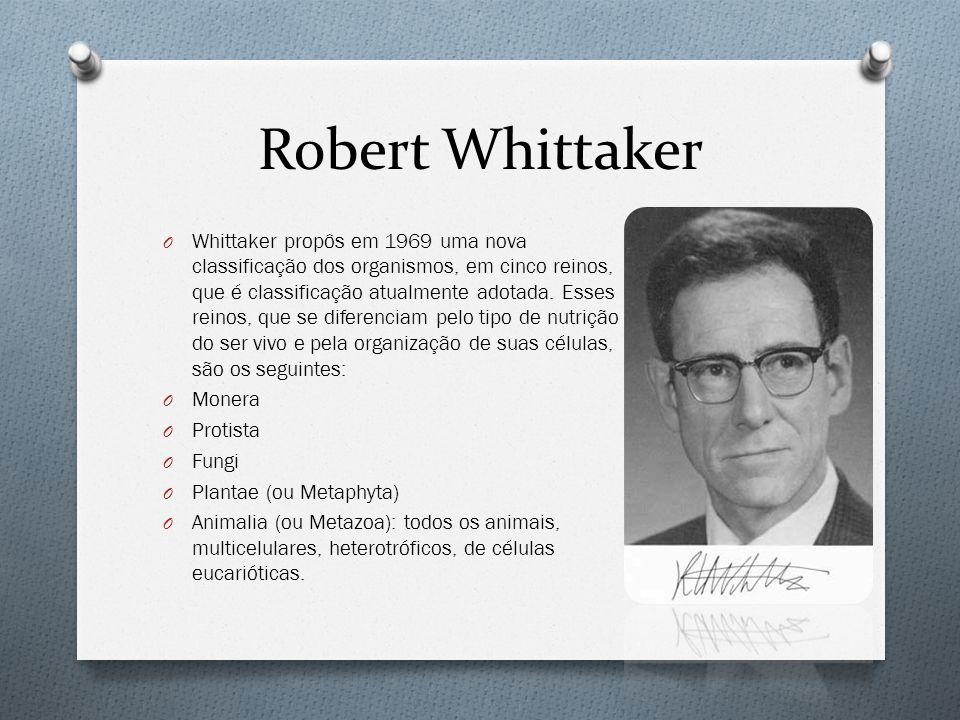 Robert Whittaker O Whittaker propôs em 1969 uma nova classificação dos organismos, em cinco reinos, que é classificação atualmente adotada. Esses rein
