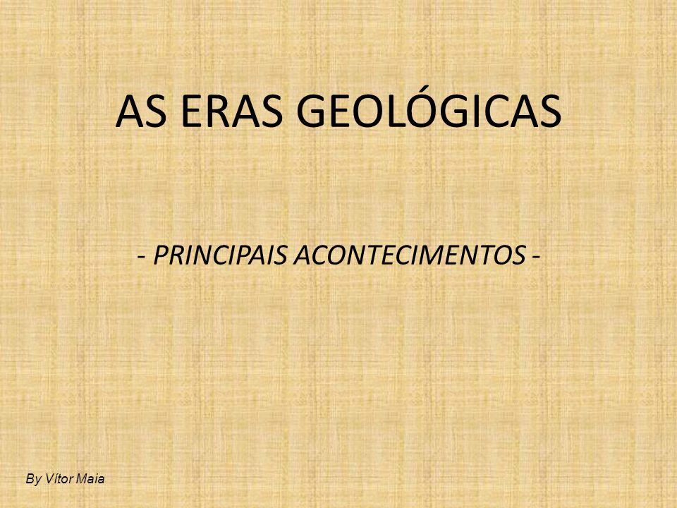 AS ERAS GEOLÓGICAS As eras geológicas são compartimentações ou unidades cronológicas da história terrestre, baseadas nos estágios de desenvolvimento da vida no globo terrestre.