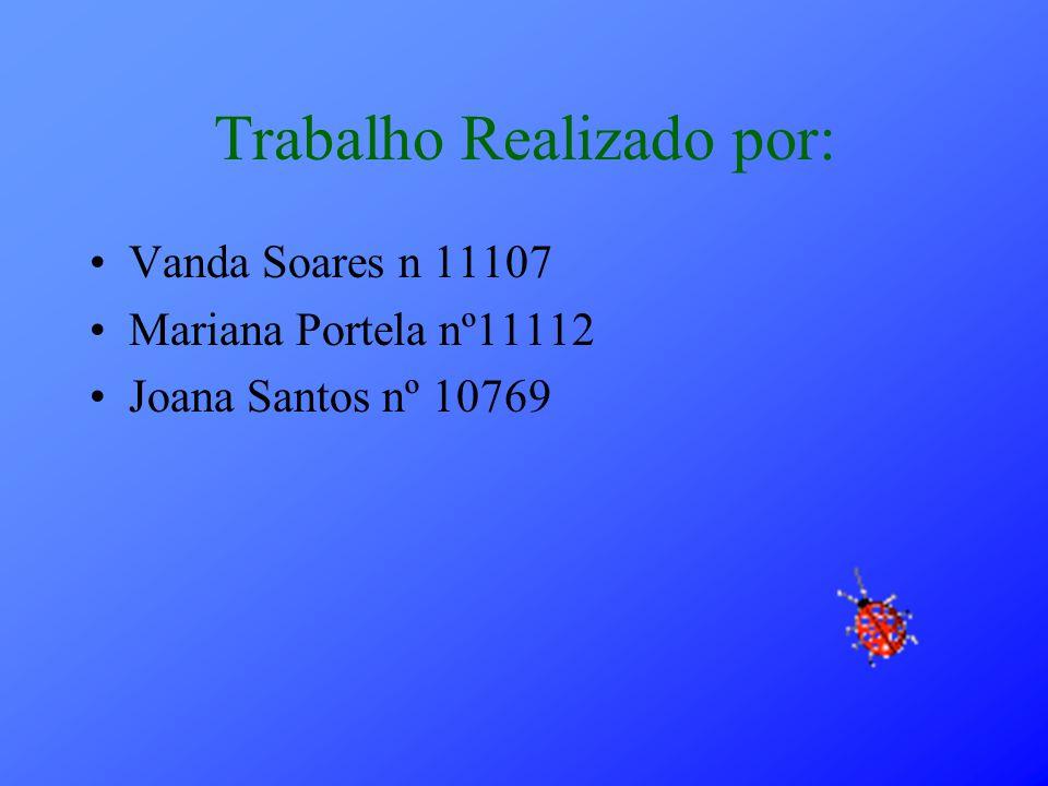 Trabalho Realizado por: Vanda Soares n 11107 Mariana Portela nº11112 Joana Santos nº 10769