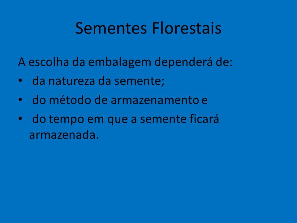 Sementes Florestais A escolha da embalagem dependerá de: da natureza da semente; do método de armazenamento e do tempo em que a semente ficará armazen