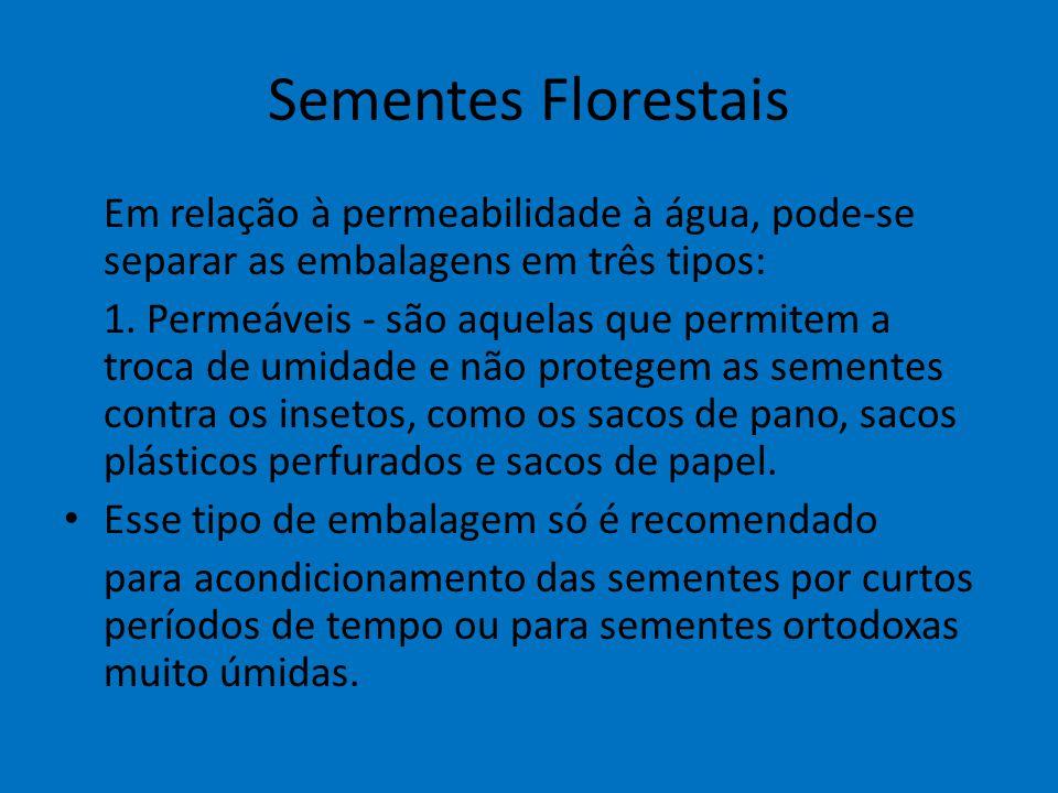 Sementes Florestais Em relação à permeabilidade à água, pode-se separar as embalagens em três tipos: 1. Permeáveis - são aquelas que permitem a troca