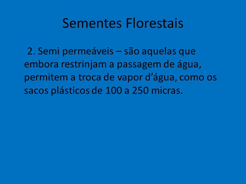Sementes Florestais 2. Semi permeáveis – são aquelas que embora restrinjam a passagem de água, permitem a troca de vapor d'água, como os sacos plástic