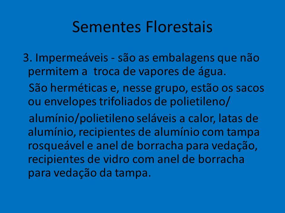 Sementes Florestais 3. Impermeáveis - são as embalagens que não permitem a troca de vapores de água. São herméticas e, nesse grupo, estão os sacos ou