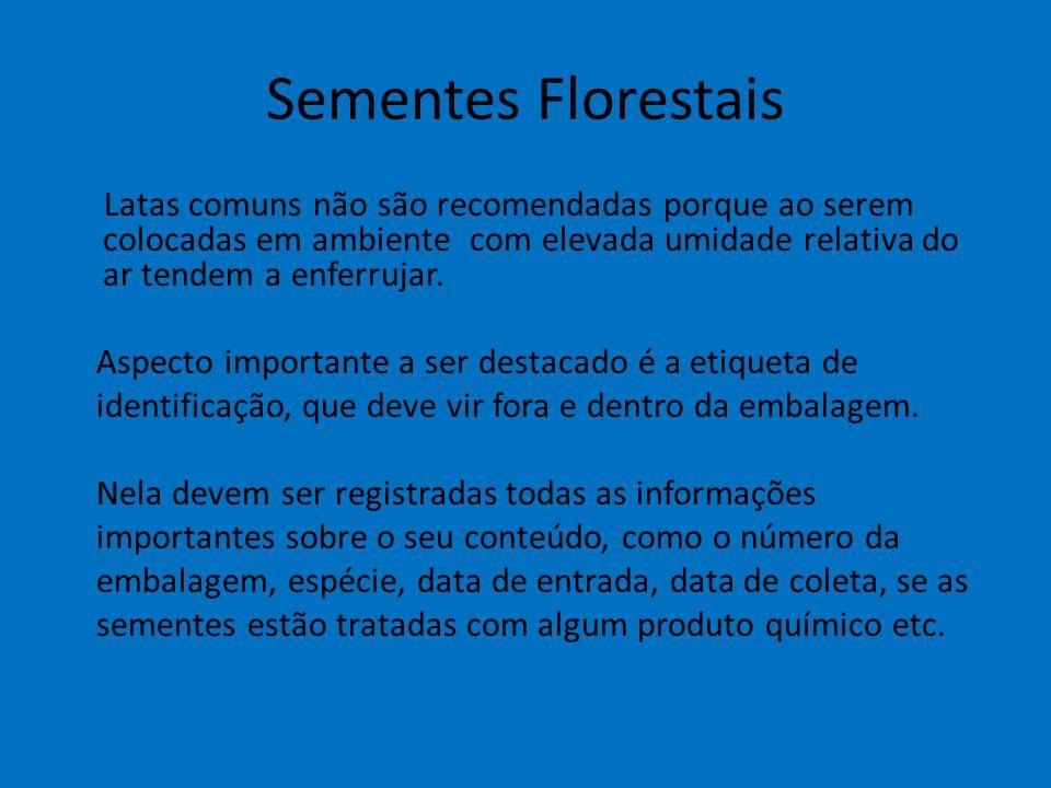 Sementes Florestais Latas comuns não são recomendadas porque ao serem colocadas em ambiente com elevada umidade relativa do ar tendem a enferrujar. As