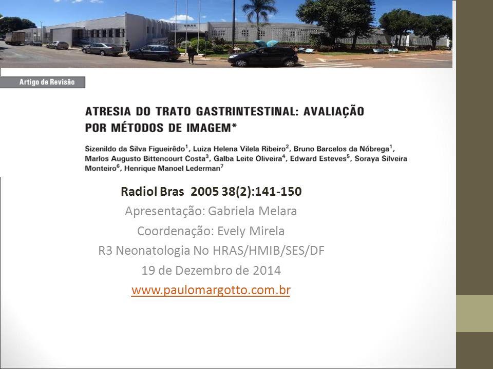 Radiol Bras 2005 38(2):141-150 Apresentação: Gabriela Melara Coordenação: Evely Mirela R3 Neonatologia No HRAS/HMIB/SES/DF 19 de Dezembro de 2014 www.