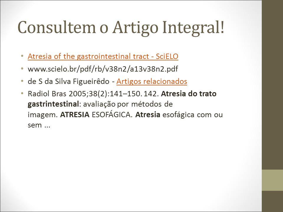 Consultem o Artigo Integral! Atresia of the gastrointestinal tract - SciELO www.scielo.br/pdf/rb/v38n2/a13v38n2.pdf de S da Silva Figueirêdo - Artigo