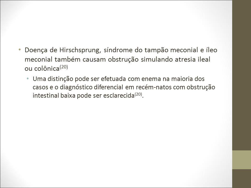 Doença de Hirschsprung, síndrome do tampão meconial e íleo meconial também causam obstrução simulando atresia ileal ou colônica (20) Uma distinção pod