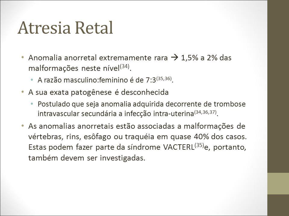 Atresia Retal Anomalia anorretal extremamente rara  1,5% a 2% das malformações neste nível (34). A razão masculino:feminino é de 7:3 (35,36). A sua e