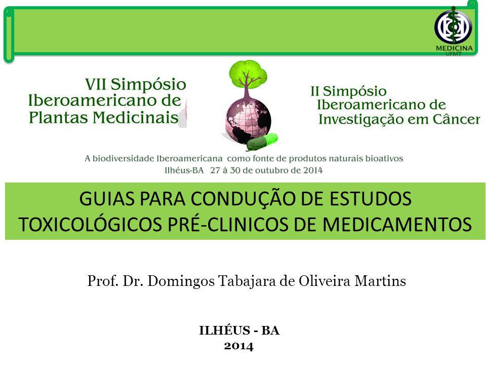 Prof. Dr. Domingos Tabajara de Oliveira Martins ILHÉUS - BA 2014 GUIAS PARA CONDUÇÃO DE ESTUDOS TOXICOLÓGICOS PRÉ-CLINICOS DE MEDICAMENTOS