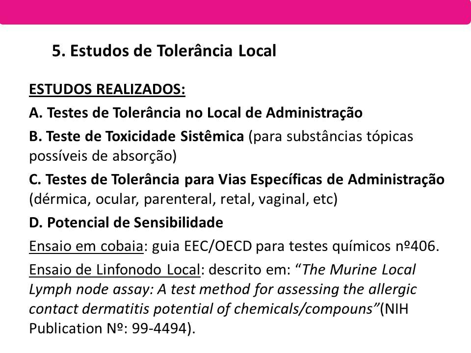 ESTUDOS REALIZADOS: A. Testes de Tolerância no Local de Administração B. Teste de Toxicidade Sistêmica (para substâncias tópicas possíveis de absorção