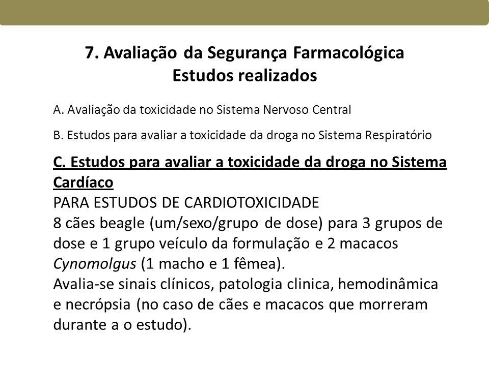 7. Avaliação da Segurança Farmacológica Estudos realizados A. Avaliação da toxicidade no Sistema Nervoso Central B. Estudos para avaliar a toxicidade