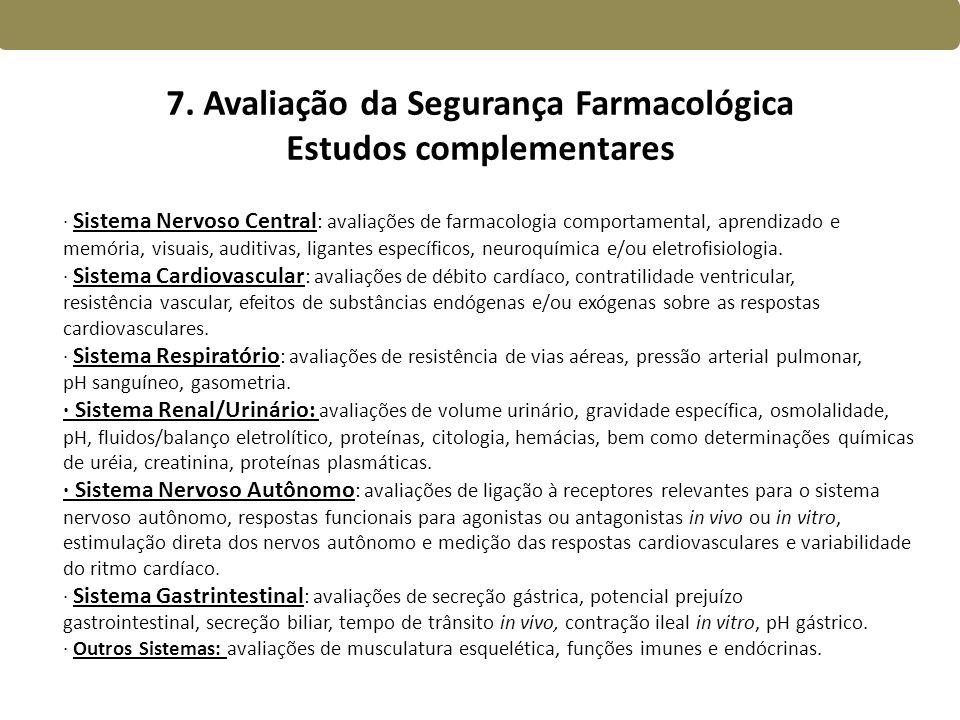 7. Avaliação da Segurança Farmacológica Estudos complementares · Sistema Nervoso Central : avaliações de farmacologia comportamental, aprendizado e me
