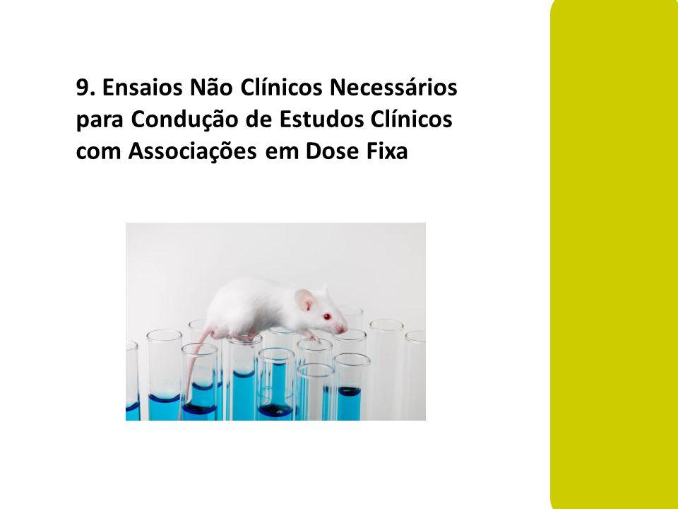 9. Ensaios Não Clínicos Necessários para Condução de Estudos Clínicos com Associações em Dose Fixa