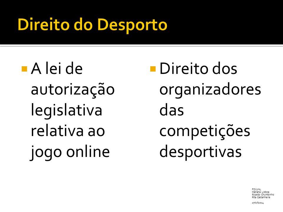  A lei de autorização legislativa relativa ao jogo online  Direito dos organizadores das competições desportivas FD/UNL Mariana Lisboa Ricardo Chumb