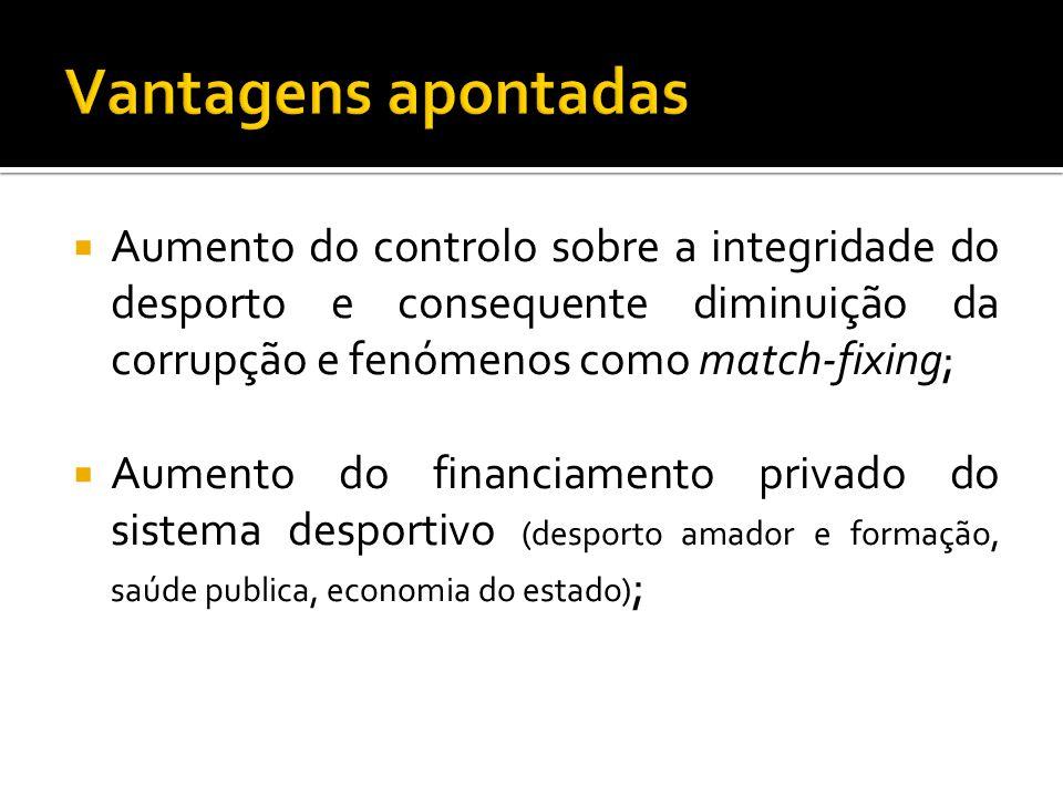  Aumento do controlo sobre a integridade do desporto e consequente diminuição da corrupção e fenómenos como match-fixing;  Aumento do financiamento
