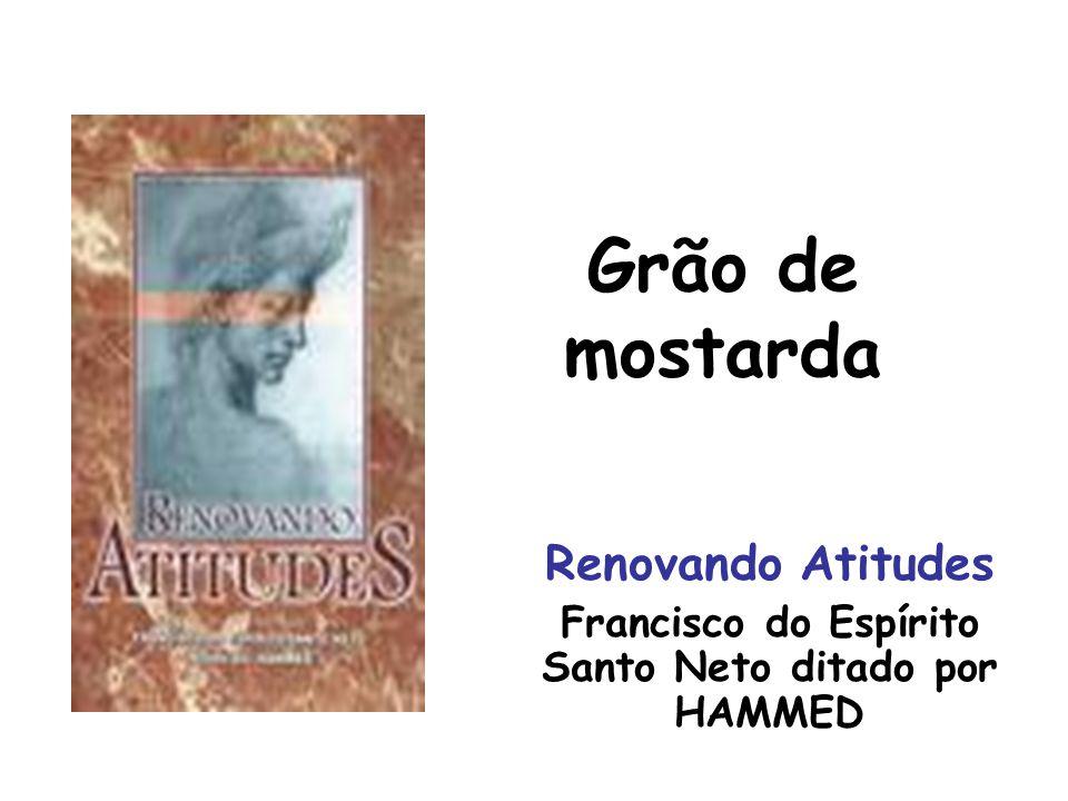 Grão de mostarda Renovando Atitudes Francisco do Espírito Santo Neto ditado por HAMMED