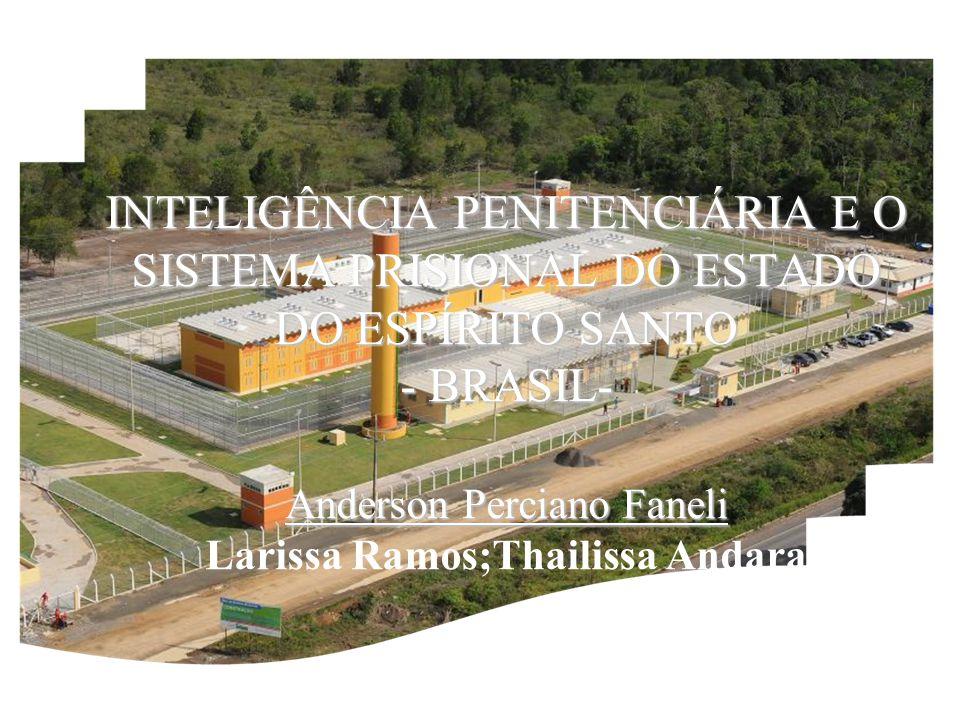 INTELIGÊNCIA PENITENCIÁRIA E O SISTEMA PRISIONAL DO ESTADO DO ESPÍRITO SANTO - BRASIL- Anderson Perciano Faneli INTELIGÊNCIA PENITENCIÁRIA E O SISTEMA