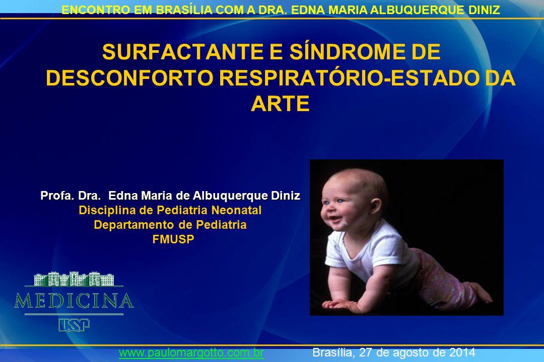 SURFACTANTE E SÍNDROME DE DESCONFORTO RESPIRATÓRIO-ESTADO DA ARTE Profa. Dra. Edna Maria de Albuquerque Diniz Disciplina de Pediatria Neonatal Departa
