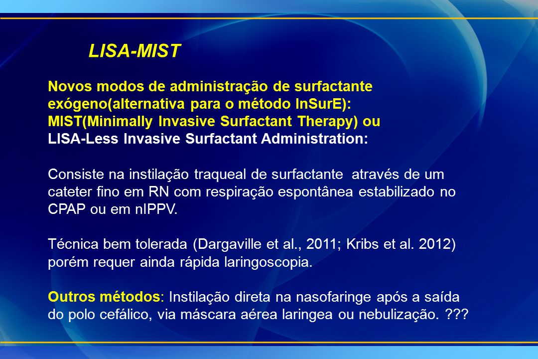LISA-MIST Novos modos de administração de surfactante exógeno(alternativa para o método InSurE): MIST(Minimally Invasive Surfactant Therapy) ou LISA-L