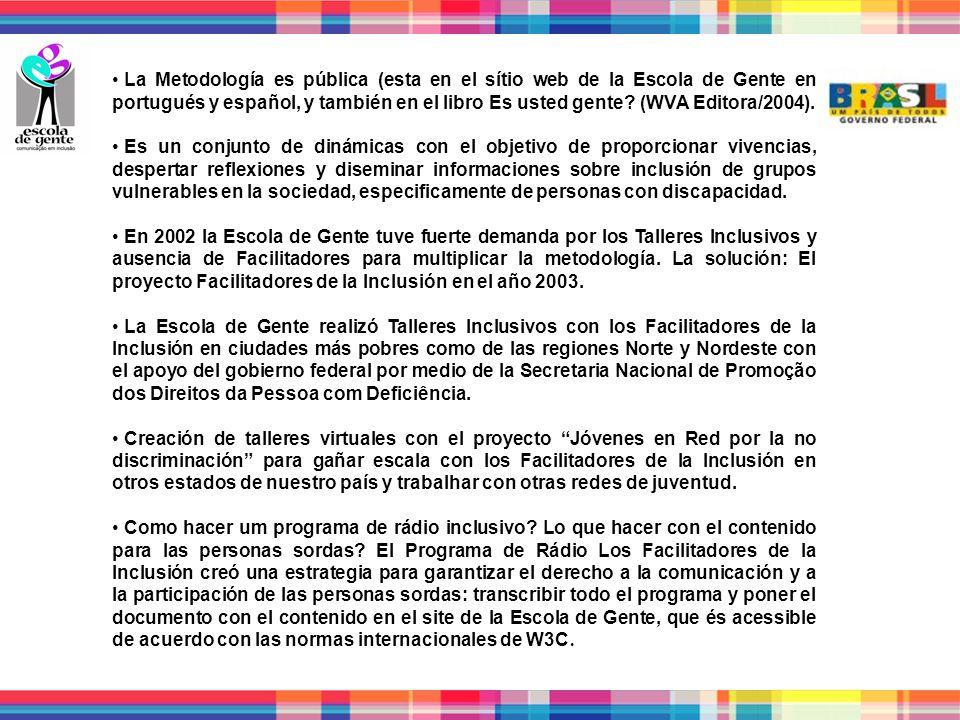La Metodología es pública (esta en el sítio web de la Escola de Gente en portugués y español, y también en el libro Es usted gente.