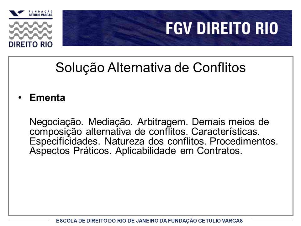ESCOLA DE DIREITO DO RIO DE JANEIRO DA FUNDAÇÃO GETULIO VARGAS Tipos (cont.) (c) Político-administrativa Cargos, verbas, diretrizes, atribuições e privilégios (d) Trabalhista Salários, condições de trabalho e benefícios Barganha – não é negociação, pois ganha-se pela insistência.