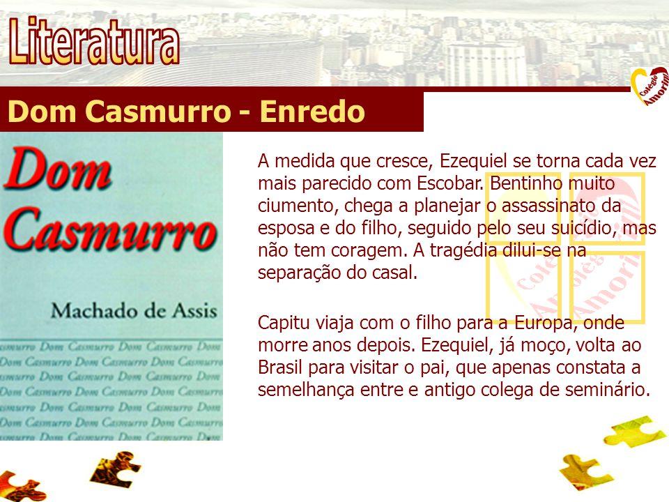 Dom Casmurro - Enredo A medida que cresce, Ezequiel se torna cada vez mais parecido com Escobar. Bentinho muito ciumento, chega a planejar o assassina