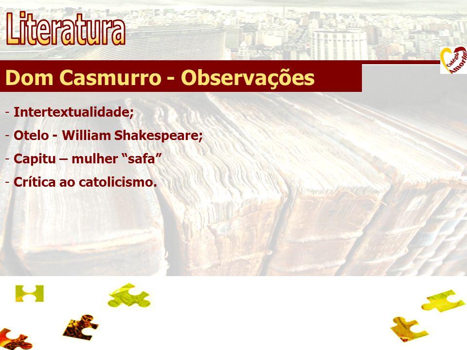 """Dom Casmurro - Observações - Intertextualidade; - Otelo - William Shakespeare; - Capitu – mulher """"safa"""" - Crítica ao catolicismo."""