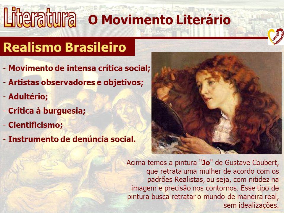 O Movimento Literário Realismo Brasileiro - Movimento de intensa crítica social; - Artistas observadores e objetivos; - Adultério; - Crítica à burgues