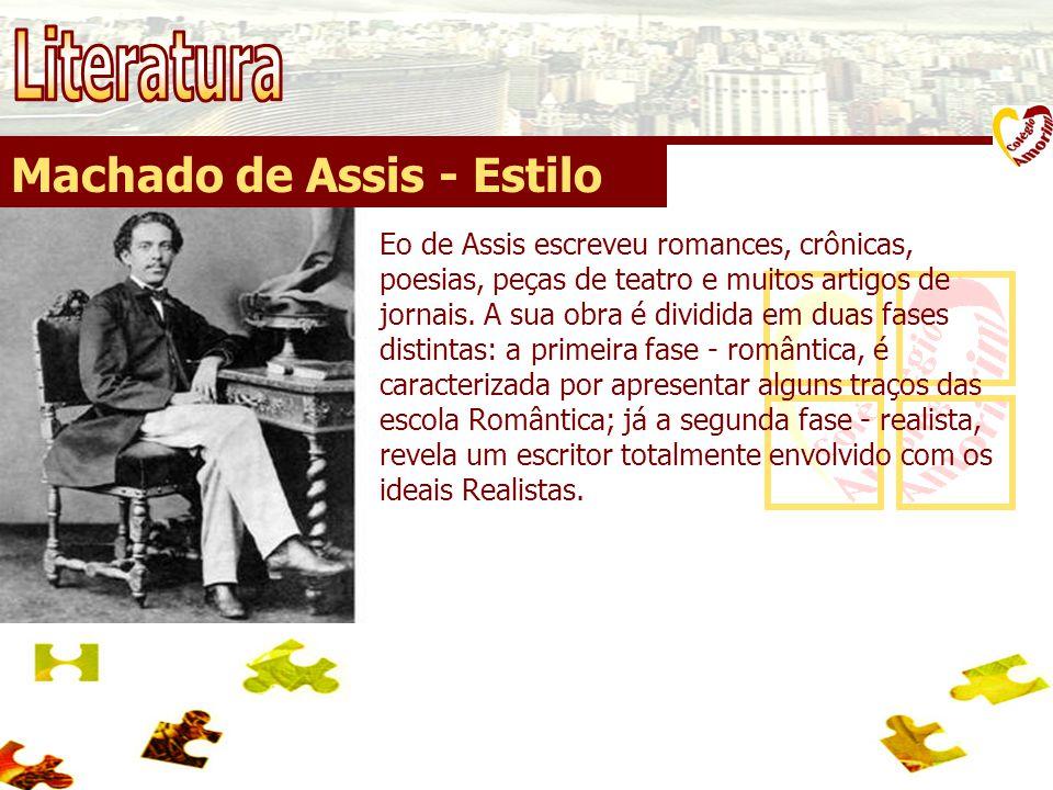 Machado de Assis - Estilo Eo de Assis escreveu romances, crônicas, poesias, peças de teatro e muitos artigos de jornais. A sua obra é dividida em duas
