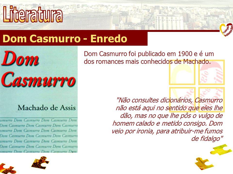 Dom Casmurro - Enredo Narra em primeira pessoa a estória de Bentinho que, por circunstância várias, vai se fechando em si mesmo e passa a ser conhecido como Dom Casmurro.