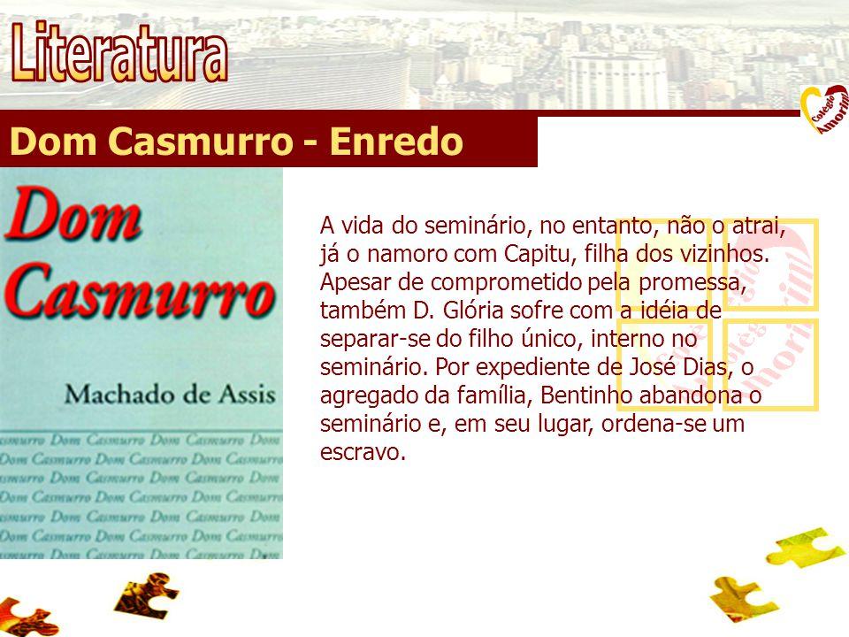 Dom Casmurro - Enredo A vida do seminário, no entanto, não o atrai, já o namoro com Capitu, filha dos vizinhos. Apesar de comprometido pela promessa,