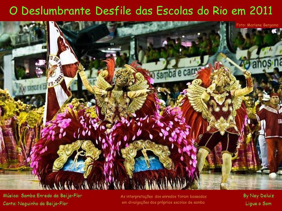 O Deslumbrante Desfile das Escolas do Rio em 2011 Música: Samba Enredo da Beija-Flor By Ney Deluiz Canta: Neguinho da Beija-Flor Ligue o Som As interpretações dos enredos foram baseadas em divulgações das próprias escolas de samba Foto: Marlene Bergamo