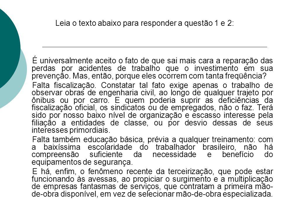 Leia o texto abaixo para responder a questão 1 e 2: É universalmente aceito o fato de que sai mais cara a reparação das perdas por acidentes de trabal