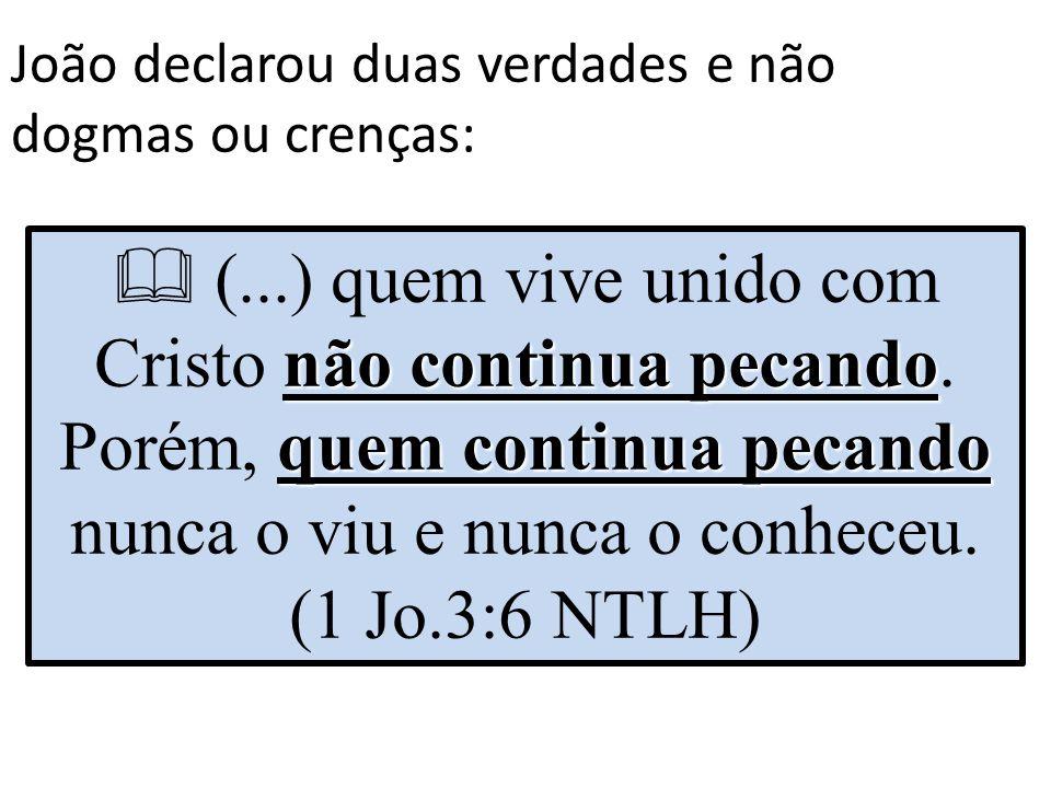 João declarou duas verdades e não dogmas ou crenças: não continua pecando quem continua pecando  (...) quem vive unido com Cristo não continua pecand