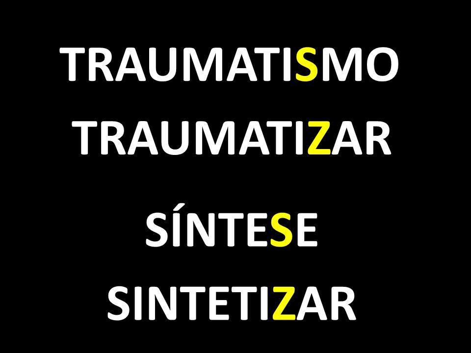 SÍNTESE TRAUMATIZAR TRAUMATISMO SINTETIZAR