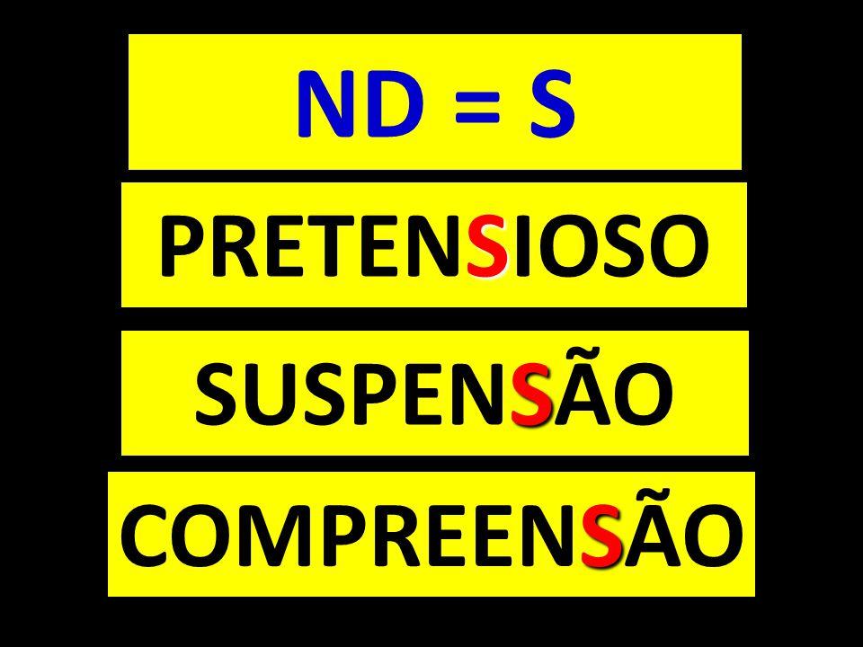 S PRETENSIOSO S SUSPENSÃO S COMPREENSÃO ND = S