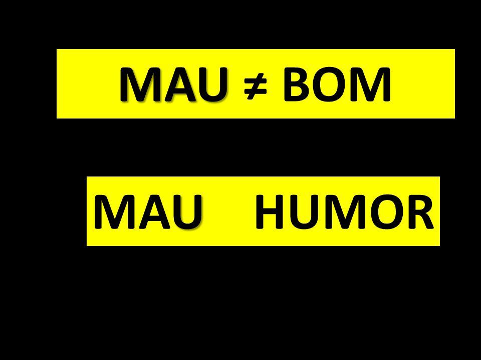 U MAU HUMOR MAU MAU ≠ BOM