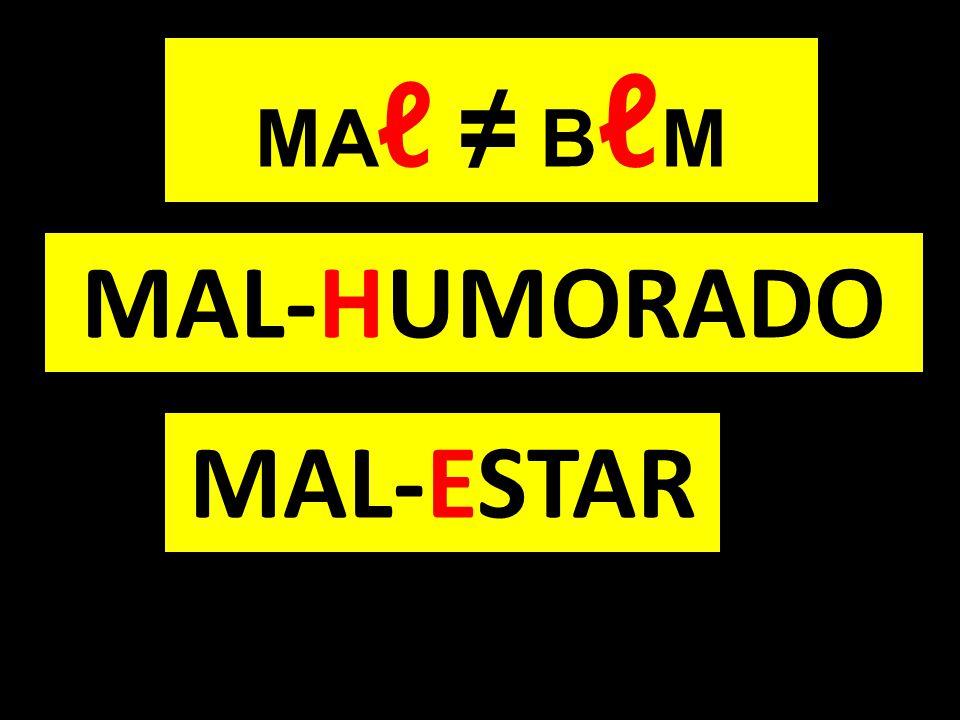 MAL-ESTAR MAL-HUMORADO MA ℓ ≠ B ℓ M